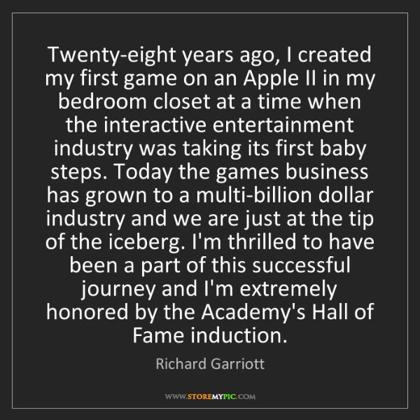 Richard Garriott: Twenty-eight years ago, I created my first game on an...