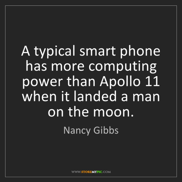 Nancy Gibbs: A typical smart phone has more computing power than Apollo...