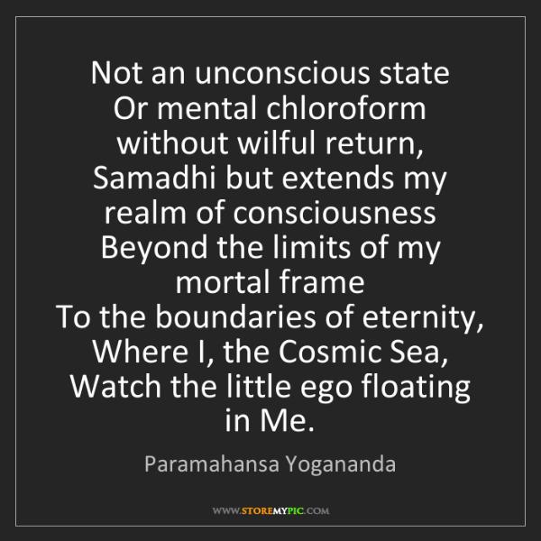 Paramahansa Yogananda: Not an unconscious state   Or mental chloroform without...