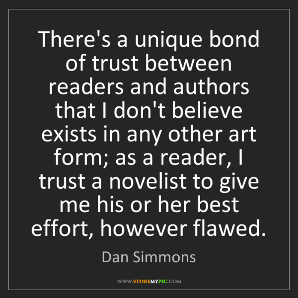 Dan Simmons: There's a unique bond of trust between readers and authors...