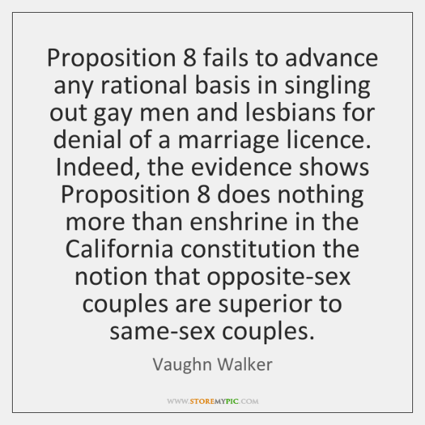 Proposition 8 fails to advance any rational basis in singling out gay men ...