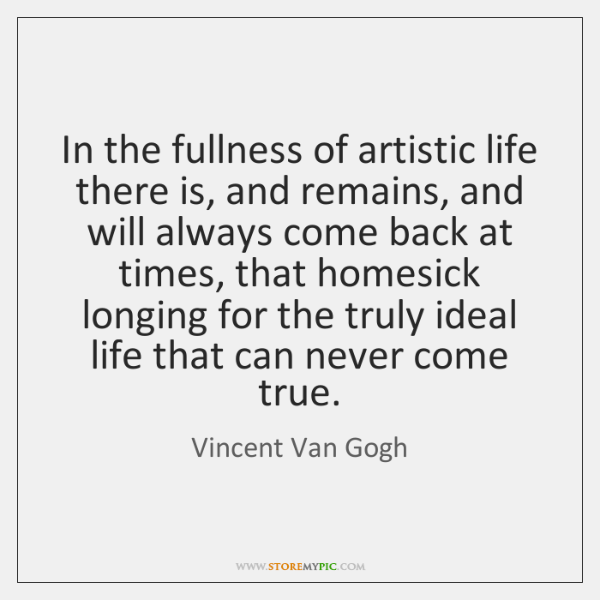 In the fullness of artistic life there is, and remains, and will ...