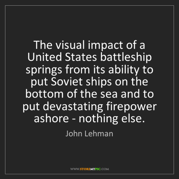 John Lehman: The visual impact of a United States battleship springs...