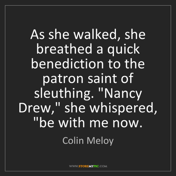 Colin Meloy: As she walked, she breathed a quick benediction to the...