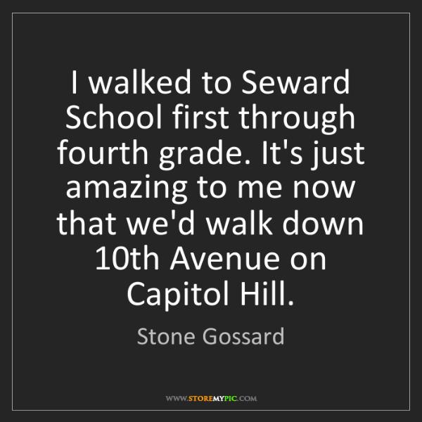 Stone Gossard: I walked to Seward School first through fourth grade....