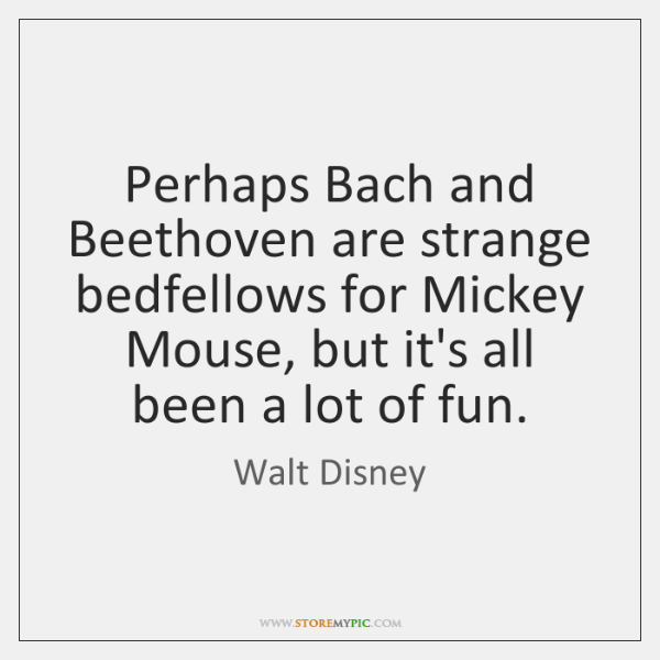Perhaps Bach and Beethoven are strange bedfellows for Mickey Mouse, but it's ...