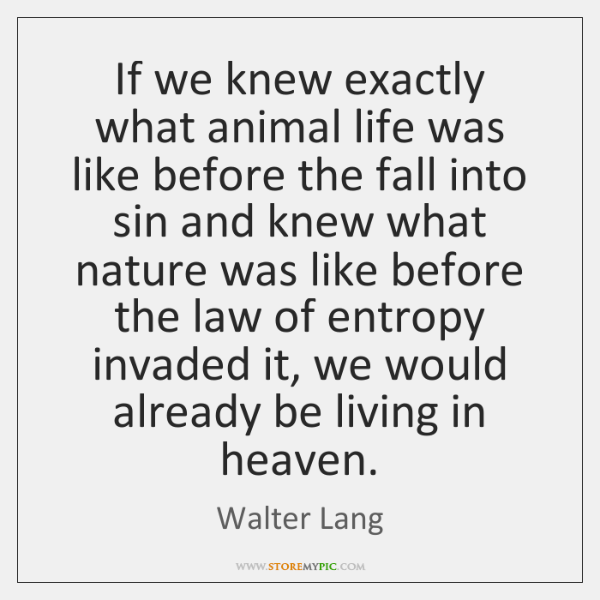 If we knew exactly what animal life was like before the fall ...