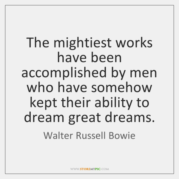 The mightiest works have been accomplished by men who have somehow kept ...