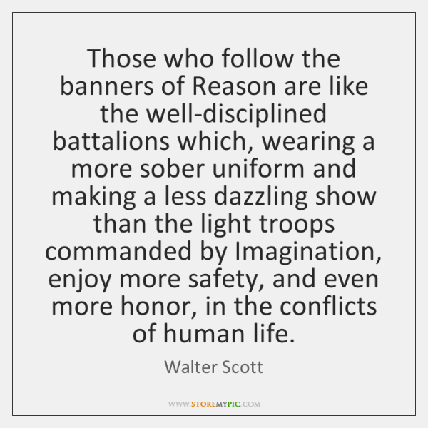Those who follow the banners of Reason are like the well-disciplined battalions ...