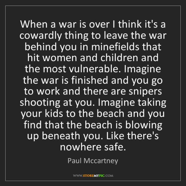 Paul Mccartney: When a war is over I think it's a cowardly thing to leave...