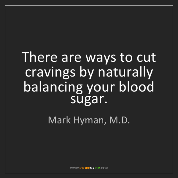 Mark Hyman, M.D.: There are ways to cut cravings by naturally balancing...