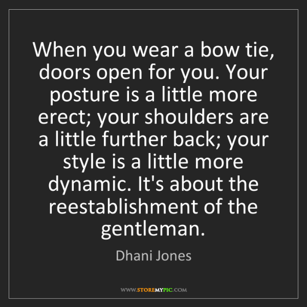 Dhani Jones: When you wear a bow tie, doors open for you. Your posture...