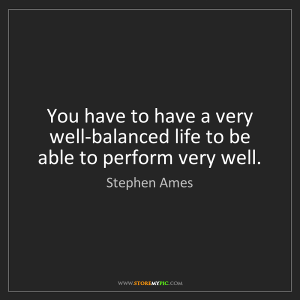 Stephen Ames: You have to have a very well-balanced life to be able...