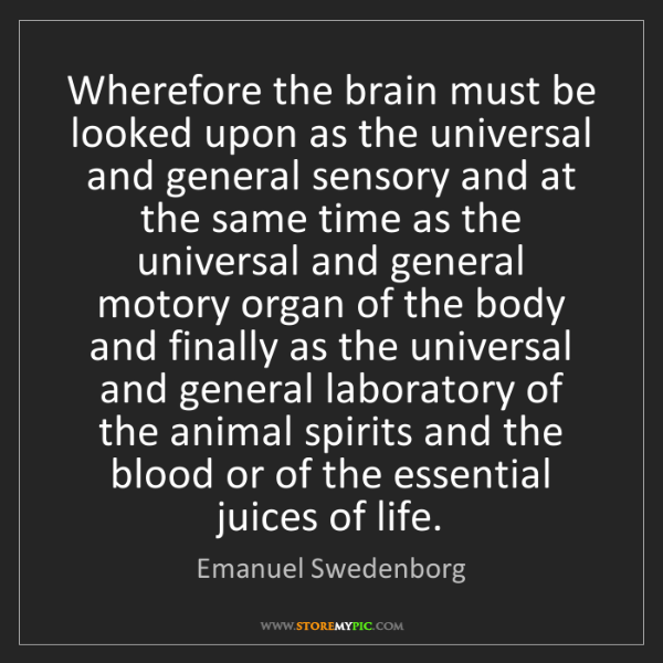 Emanuel Swedenborg: Wherefore the brain must be looked upon as the universal...