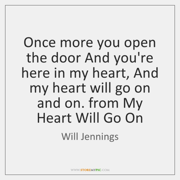 Once more you open the door And you're here in my heart, ...