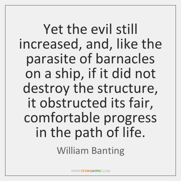 Yet the evil still increased, and, like the parasite of barnacles on ...