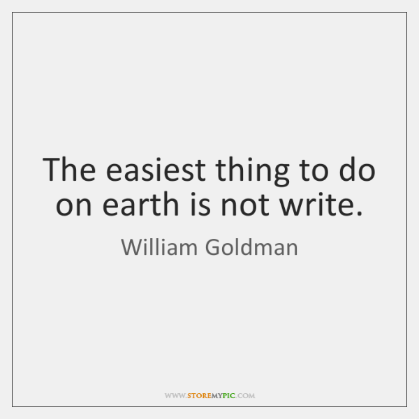 IMAGE(https://www.storemypic.com/images/2016/11/07/william-goldman-the-easiest-thing-to-do-on-earth-quote-on-storemypic-3028e.png)