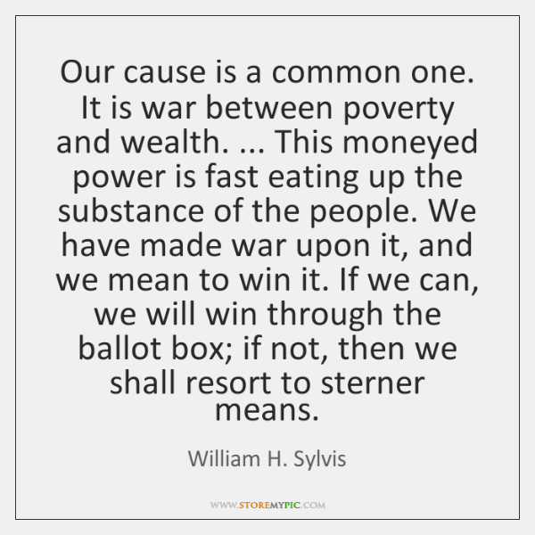 Our cause is a common one. It is war between poverty and ...