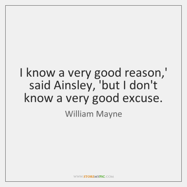 I know a very good reason,' said Ainsley, 'but I don't ...