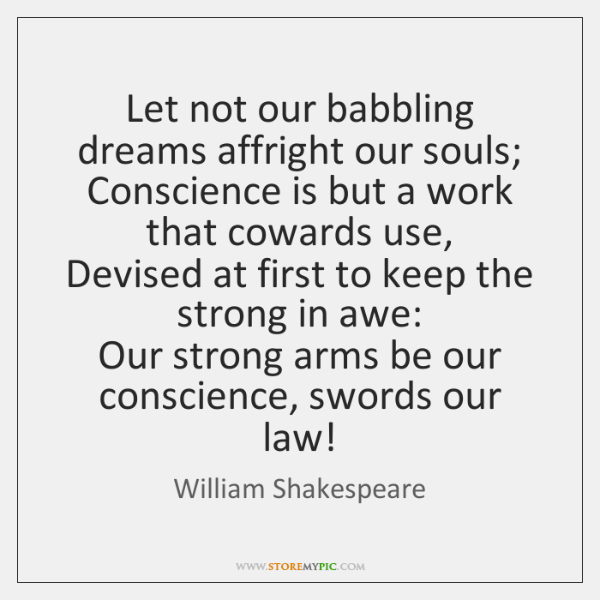 Let not our babbling dreams affright our souls;  Conscience is but a ...
