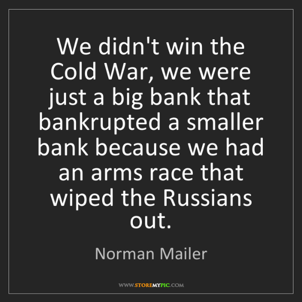 Norman Mailer: We didn't win the Cold War, we were just a big bank that...