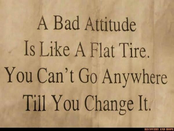 A bad attituder is like a flat tire you cantgo anywhere till you change it