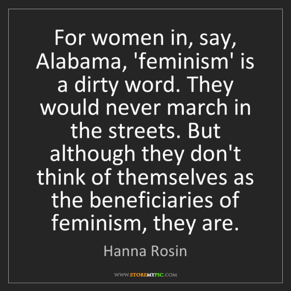 Hanna Rosin: For women in, say, Alabama, 'feminism' is a dirty word....