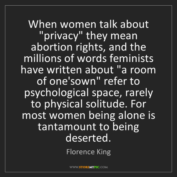"""Florence King: When women talk about """"privacy"""" they mean abortion rights,..."""