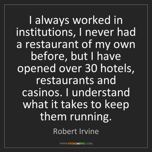 Robert Irvine: I always worked in institutions, I never had a restaurant...