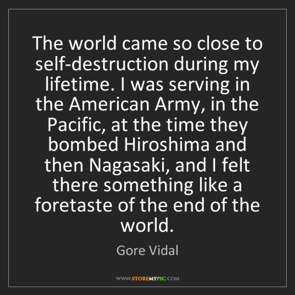 Gore Vidal: The world came so close to self-destruction during my...