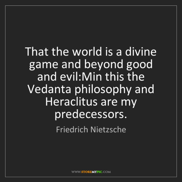 Friedrich Nietzsche: That the world is a divine game and beyond good and evil:Min...