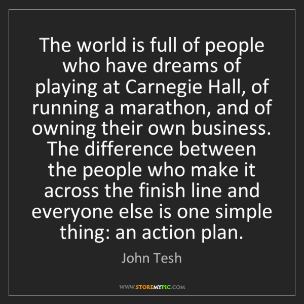 John Tesh: The world is full of people who have dreams of playing...