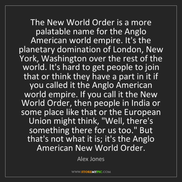 Alex Jones: The New World Order is a more palatable name for the...