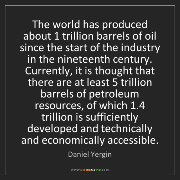 Daniel Yergin: The world has produced about 1 trillion barrels of oil...