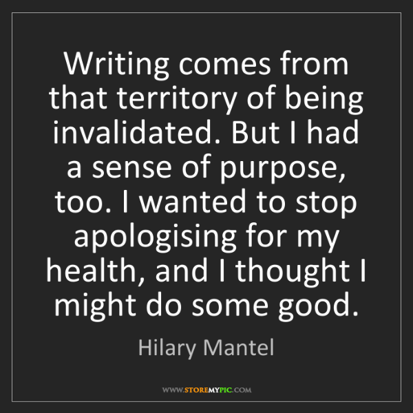 Hilary Mantel: Writing comes from that territory of being invalidated....