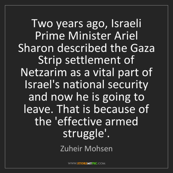Zuheir Mohsen: Two years ago, Israeli Prime Minister Ariel Sharon described...