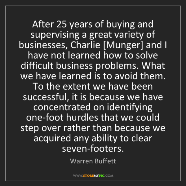 Warren Buffett: After 25 years of buying and supervising a great variety...