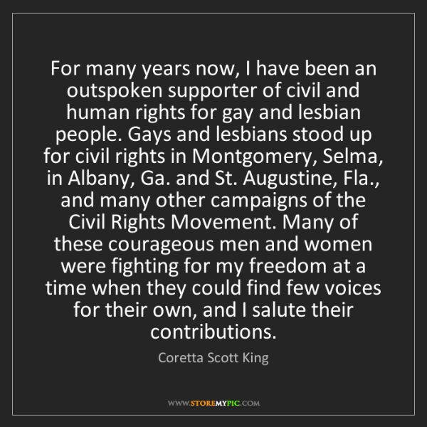 Coretta Scott King: For many years now, I have been an outspoken supporter...