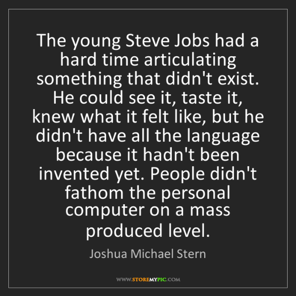 Joshua Michael Stern: The young Steve Jobs had a hard time articulating something...