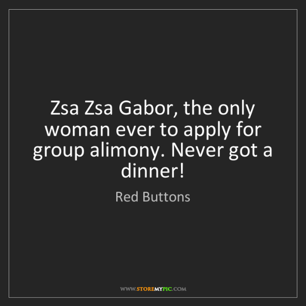 Red Buttons: Zsa Zsa Gabor, the only woman ever to apply for group...
