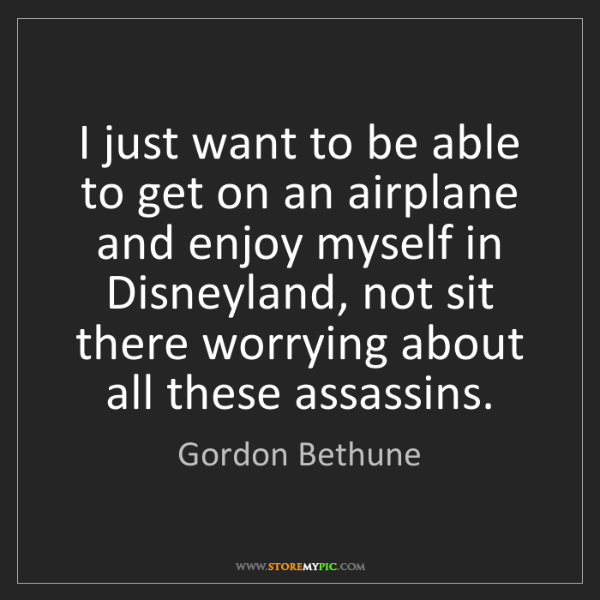 Gordon Bethune: I just want to be able to get on an airplane and enjoy...