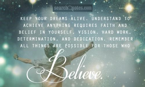 Keep your dreems alive understand to achieve anytime requires faith and belief in