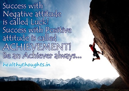 Success with negative attitude is called luck success with positive attitude is ca