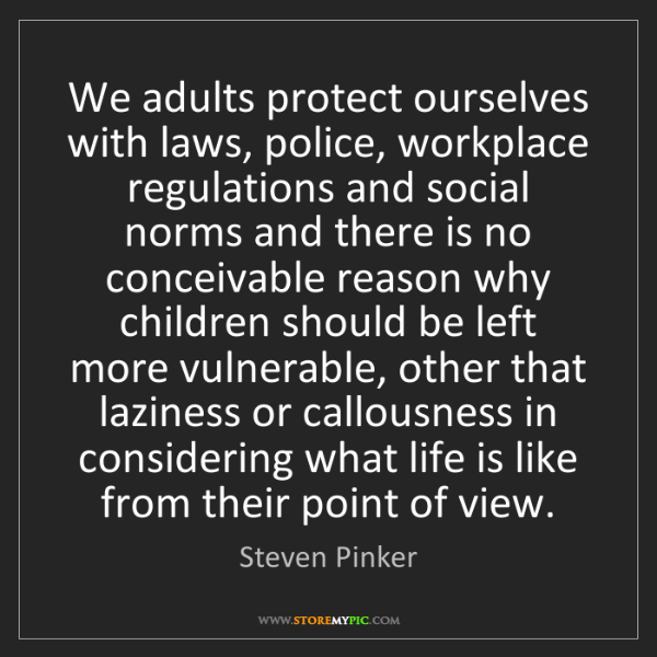 Steven Pinker: We adults protect ourselves with laws, police, workplace...