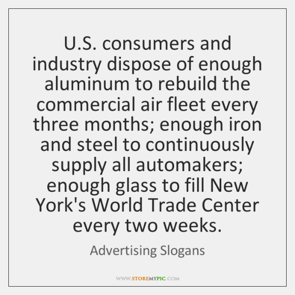 U.S. consumers and industry dispose of enough aluminum to rebuild the ...