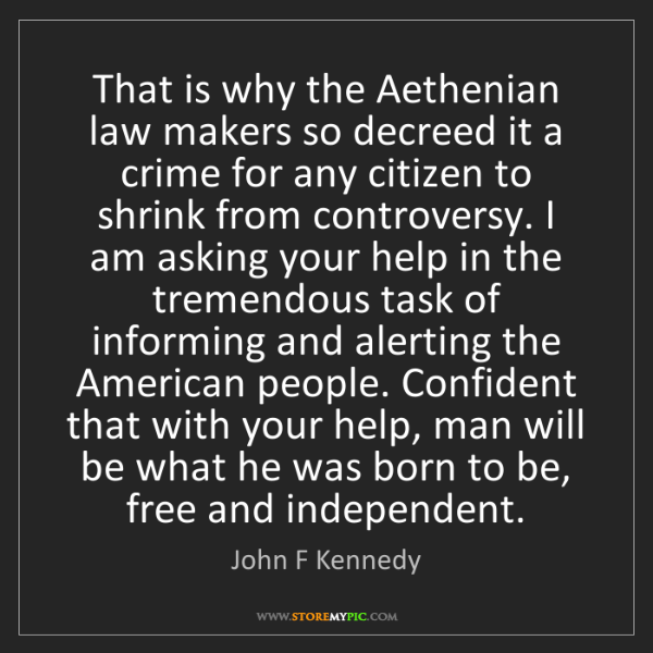 John F Kennedy: That is why the Aethenian law makers so decreed it a...