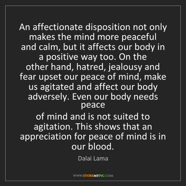 Dalai Lama: An affectionate disposition not only makes the mind more...