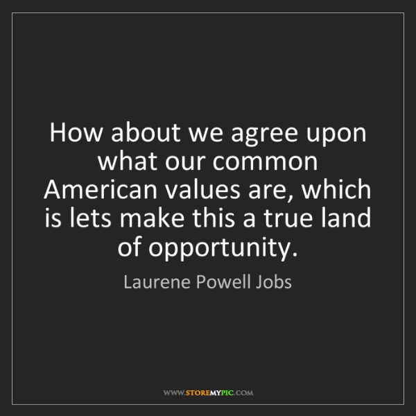 Laurene Powell Jobs: How about we agree upon what our common American values...