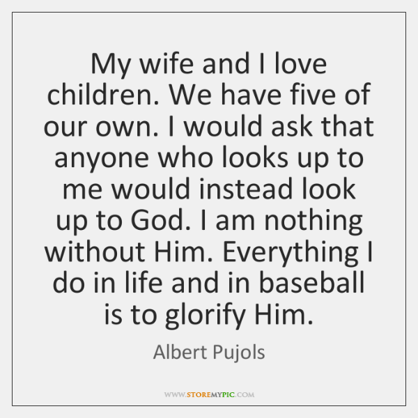 My wife and I love children. We have five of our own. ...