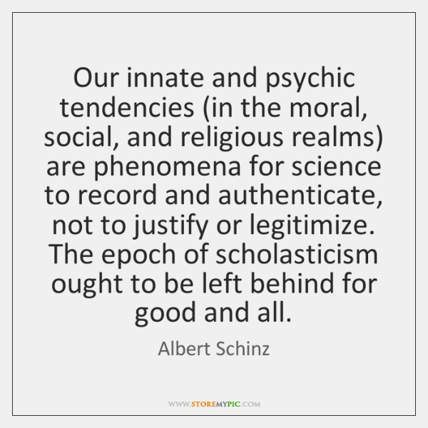 Our innate and psychic tendencies (in the moral, social, and religious realms) ...